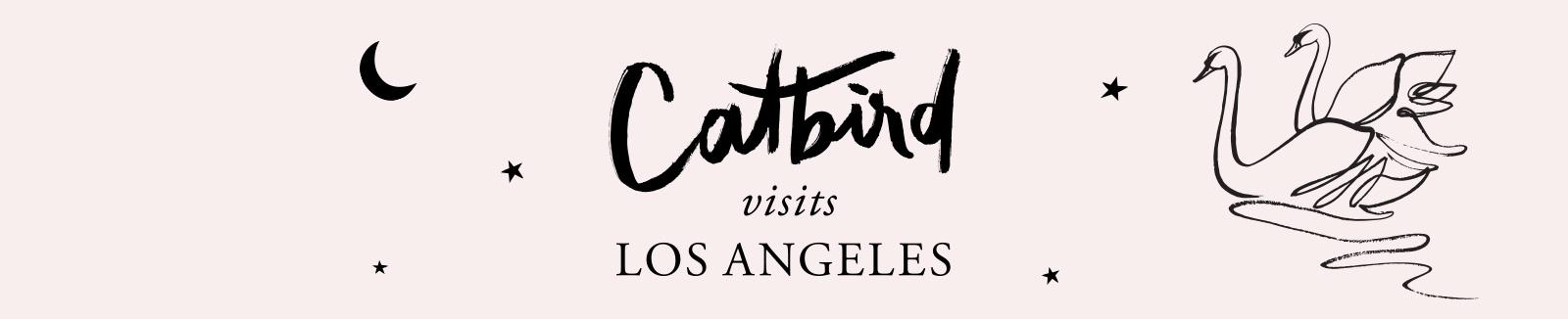 Catbird visits LA