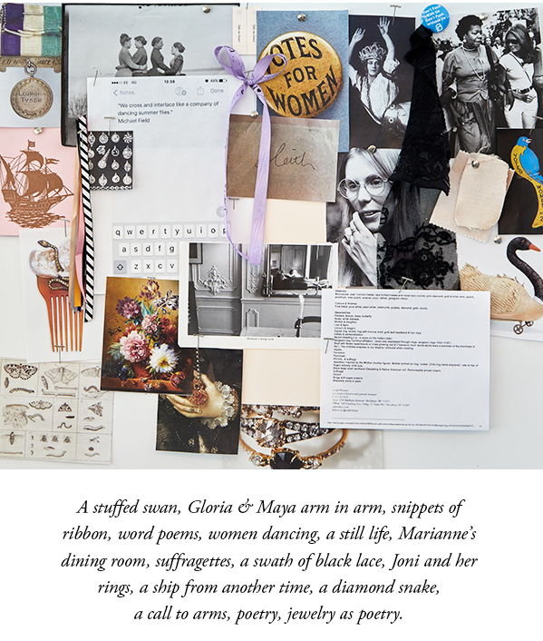 A stuffed swan, Gloria & Maya arm in arm, snippets of ribbon, word poems, women dancing, a still life, Marianne's dining room, suffragettes, a swath of black lace, Joni and her rings, a ship from another time, a diamond snake, a call to arms, poetry