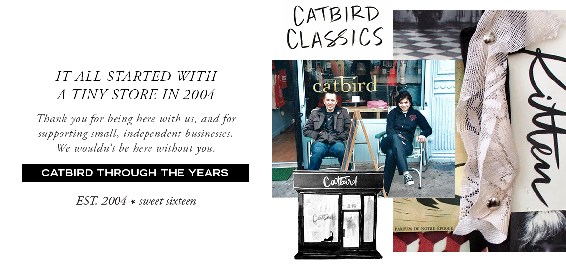 IT ALL STARTED WITH  A TINY STORE IN 2004. Thank you for being here with us, and for  supporting small, independent businesses.  We wouldn't be here without you.